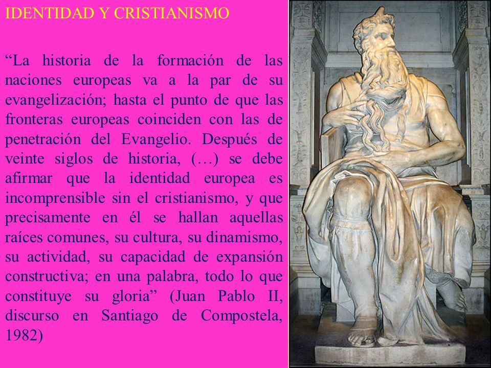 IDENTIDAD Y CRISTIANISMO La historia de la formación de las naciones europeas va a la par de su evangelización; hasta el punto de que las fronteras europeas coinciden con las de penetración del Evangelio.