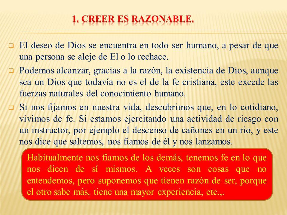 1. CREER ES RAZONABLE. El deseo de Dios se encuentra en todo ser humano, a pesar de que una persona se aleje de El o lo rechace.