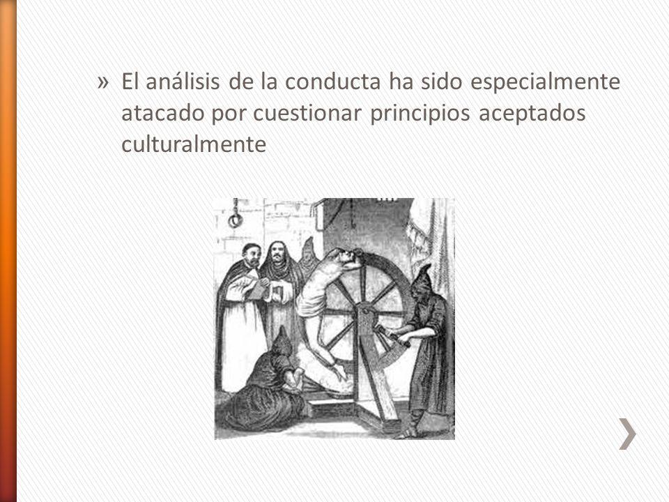 El análisis de la conducta ha sido especialmente atacado por cuestionar principios aceptados culturalmente