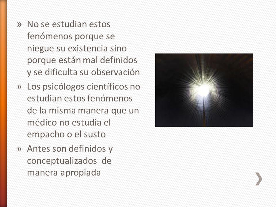 No se estudian estos fenómenos porque se niegue su existencia sino porque están mal definidos y se dificulta su observación