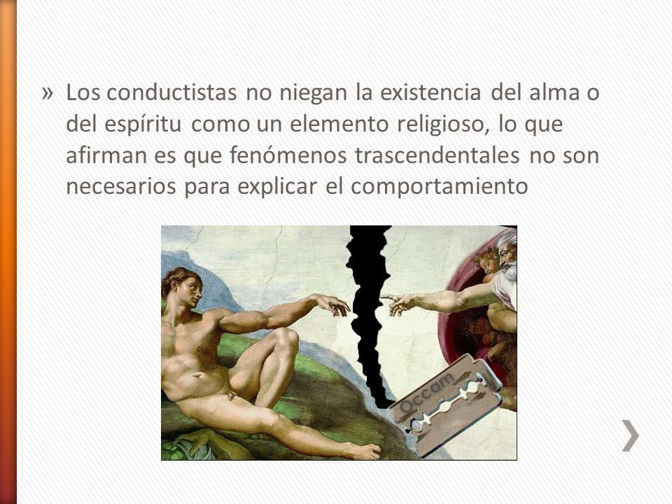 Los conductistas no niegan la existencia del alma o del espíritu como un elemento religioso, lo que afirman es que fenómenos trascendentales no son necesarios para explicar el comportamiento