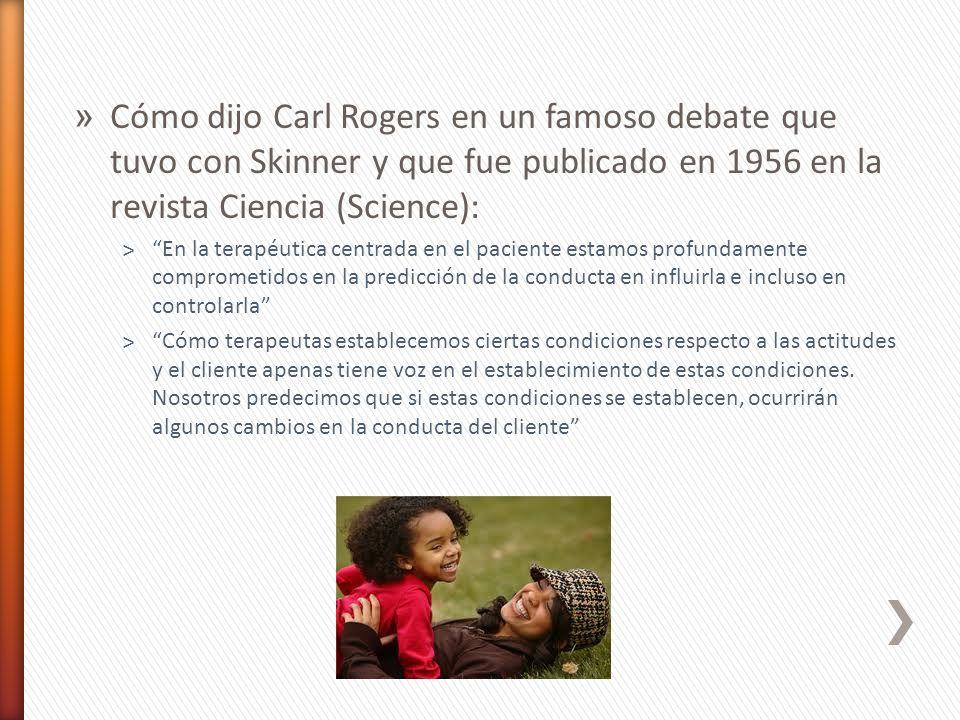 Cómo dijo Carl Rogers en un famoso debate que tuvo con Skinner y que fue publicado en 1956 en la revista Ciencia (Science):