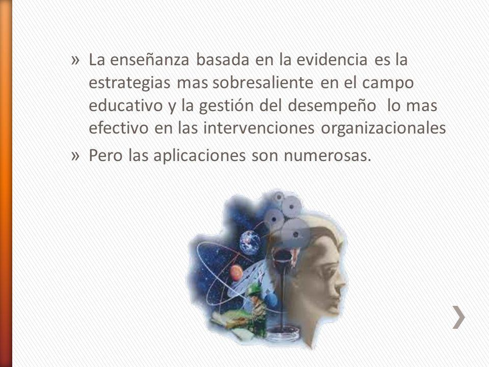 La enseñanza basada en la evidencia es la estrategias mas sobresaliente en el campo educativo y la gestión del desempeño lo mas efectivo en las intervenciones organizacionales