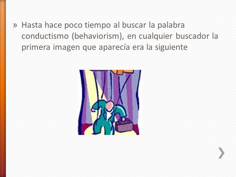 Hasta hace poco tiempo al buscar la palabra conductismo (behaviorism), en cualquier buscador la primera imagen que aparecía era la siguiente
