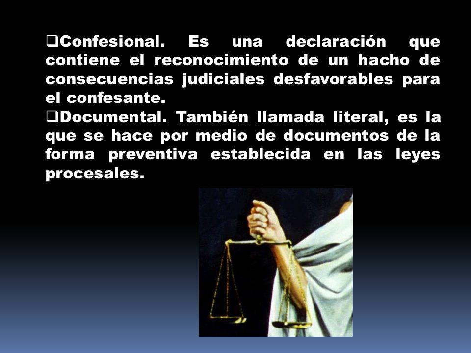 Confesional. Es una declaración que contiene el reconocimiento de un hacho de consecuencias judiciales desfavorables para el confesante.
