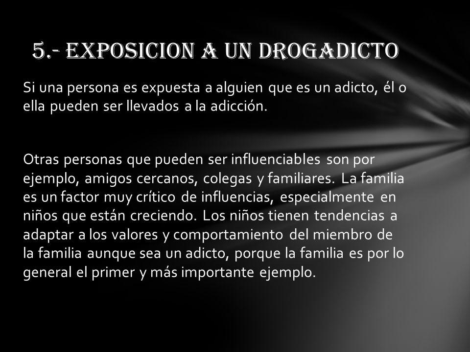 5.- EXPOSICION A UN DROGADICTO