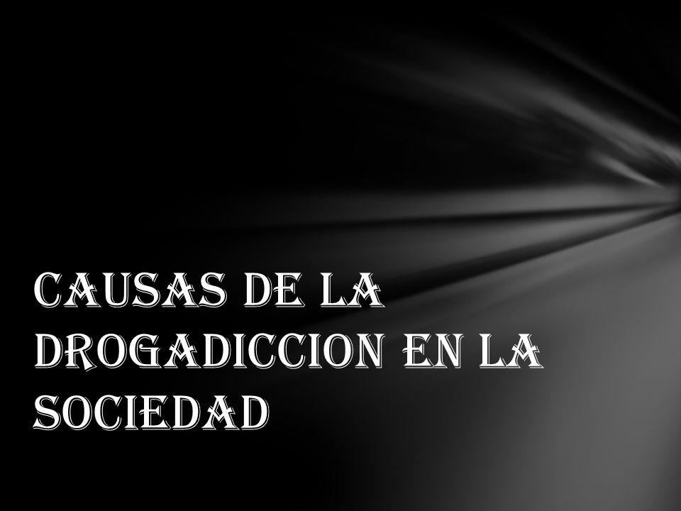 CAUSAS DE LA DROGADICCION EN LA SOCIEDAD