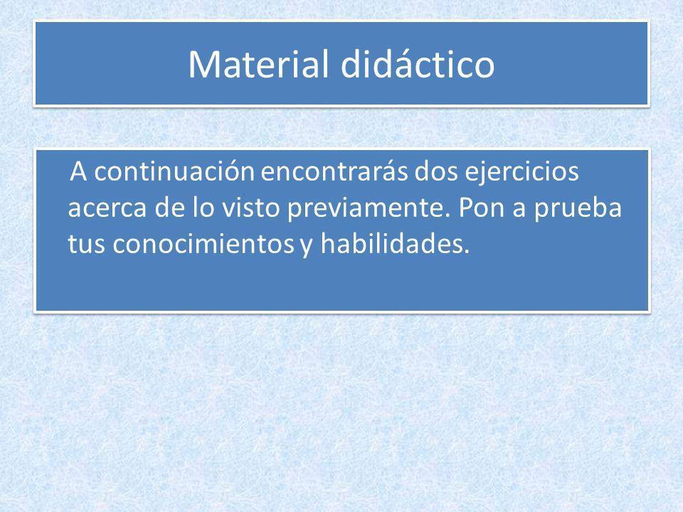 Material didáctico A continuación encontrarás dos ejercicios acerca de lo visto previamente.
