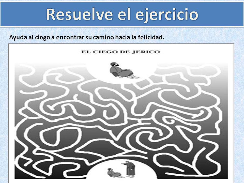 Resuelve el ejercicio Ayuda al ciego a encontrar su camino hacia la felicidad.
