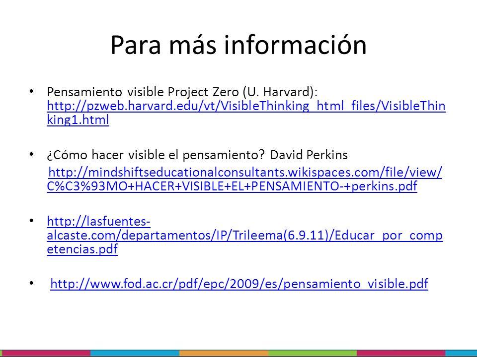 Para más información Pensamiento visible Project Zero (U. Harvard): http://pzweb.harvard.edu/vt/VisibleThinking_html_files/VisibleThinking1.html.