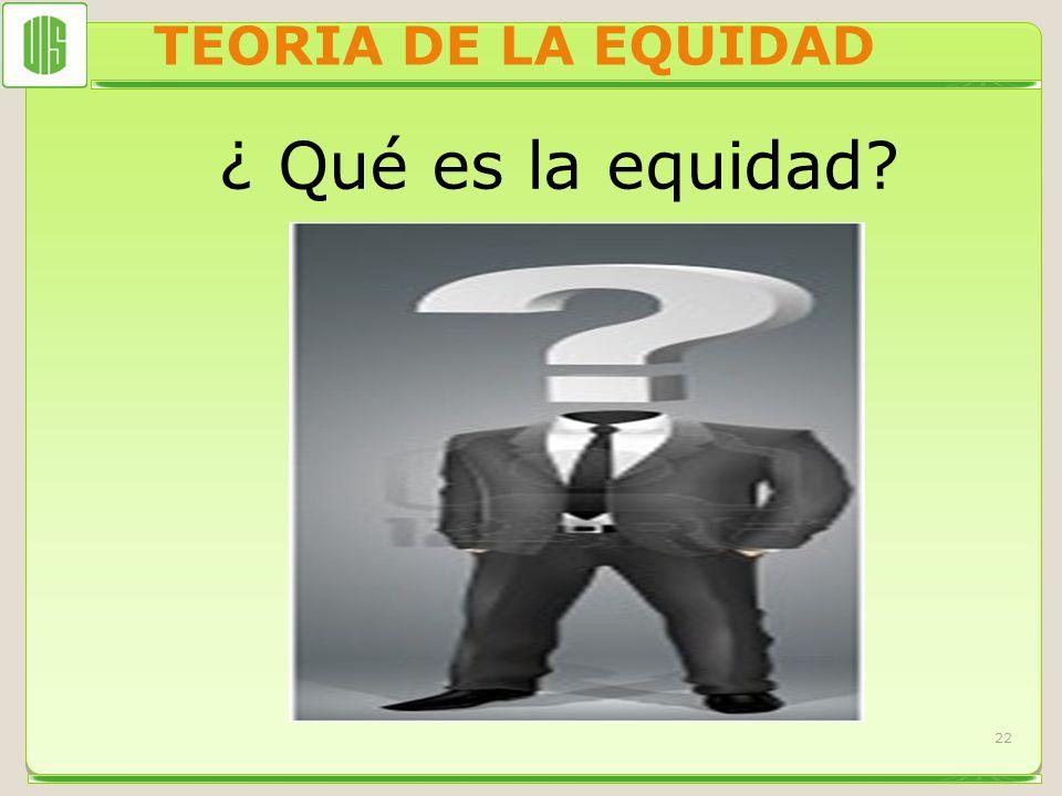 TEORIA DE LA EQUIDAD ¿ Qué es la equidad