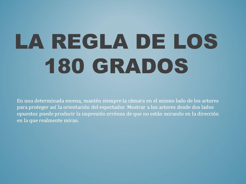 LA REGLA DE LOS 180 GRADOS
