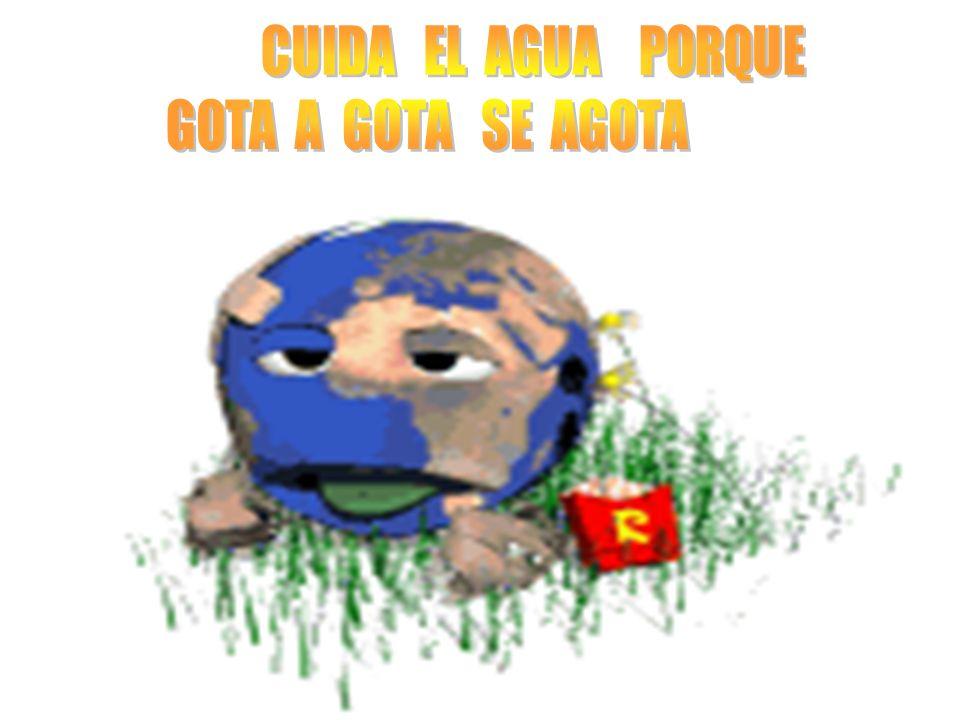 CUIDA EL AGUA PORQUE GOTA A GOTA SE AGOTA.