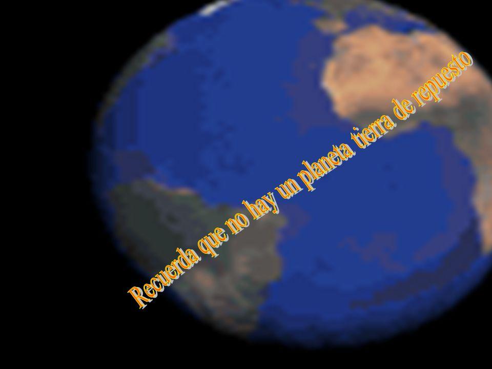Recuerda que no hay un planeta tierra de repuesto