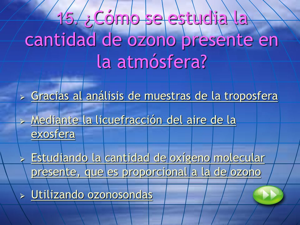 15. ¿Cómo se estudia la cantidad de ozono presente en la atmósfera