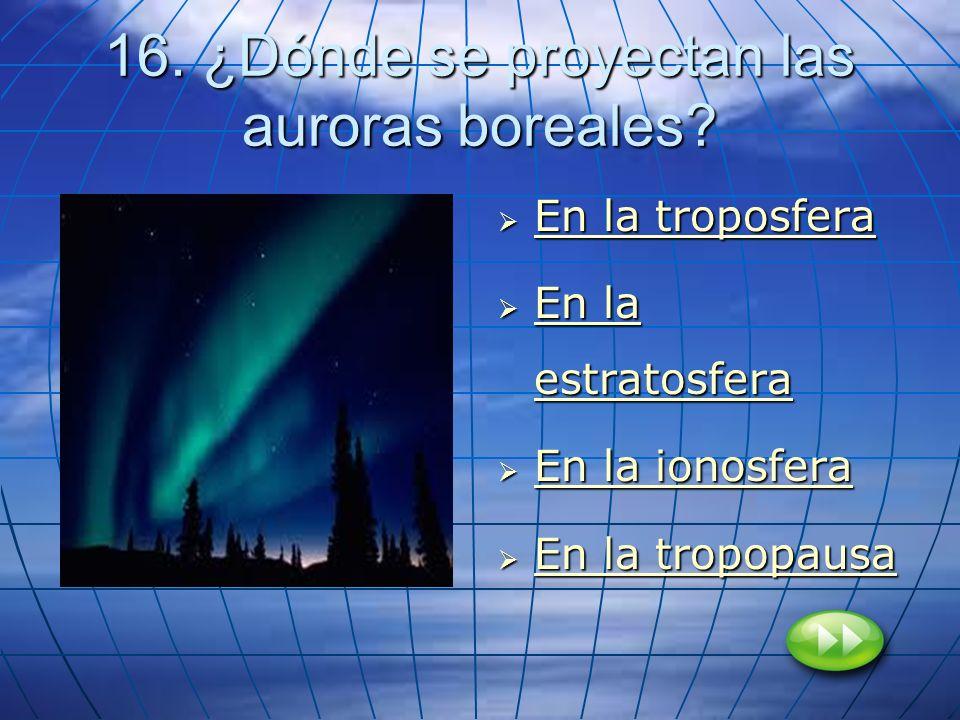 16. ¿Dónde se proyectan las auroras boreales