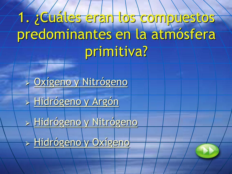 1. ¿Cuáles eran los compuestos predominantes en la atmósfera primitiva