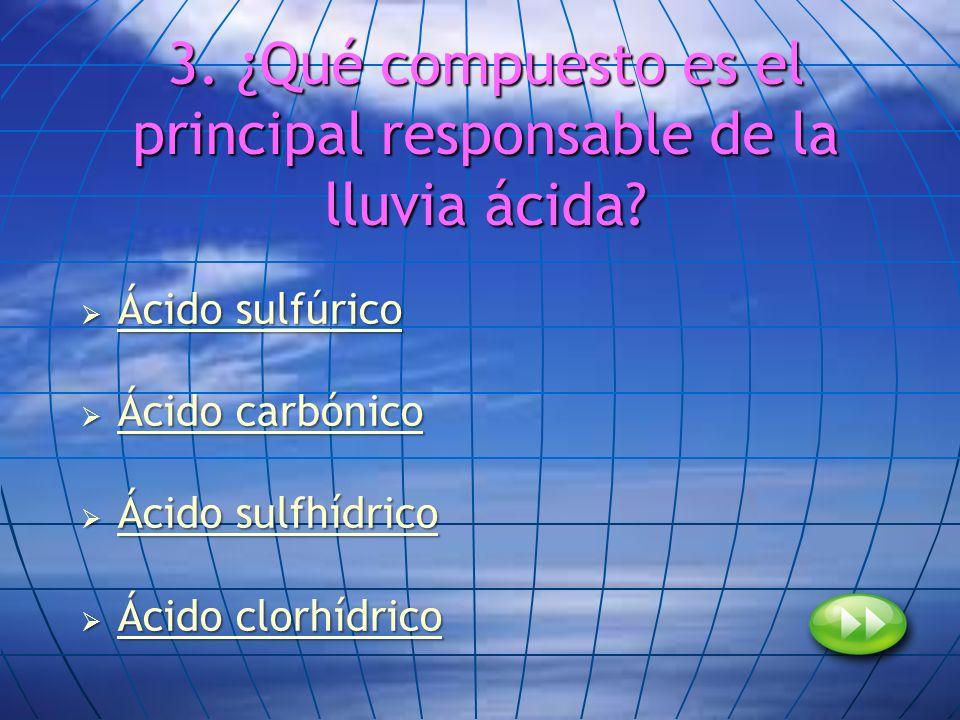 3. ¿Qué compuesto es el principal responsable de la lluvia ácida