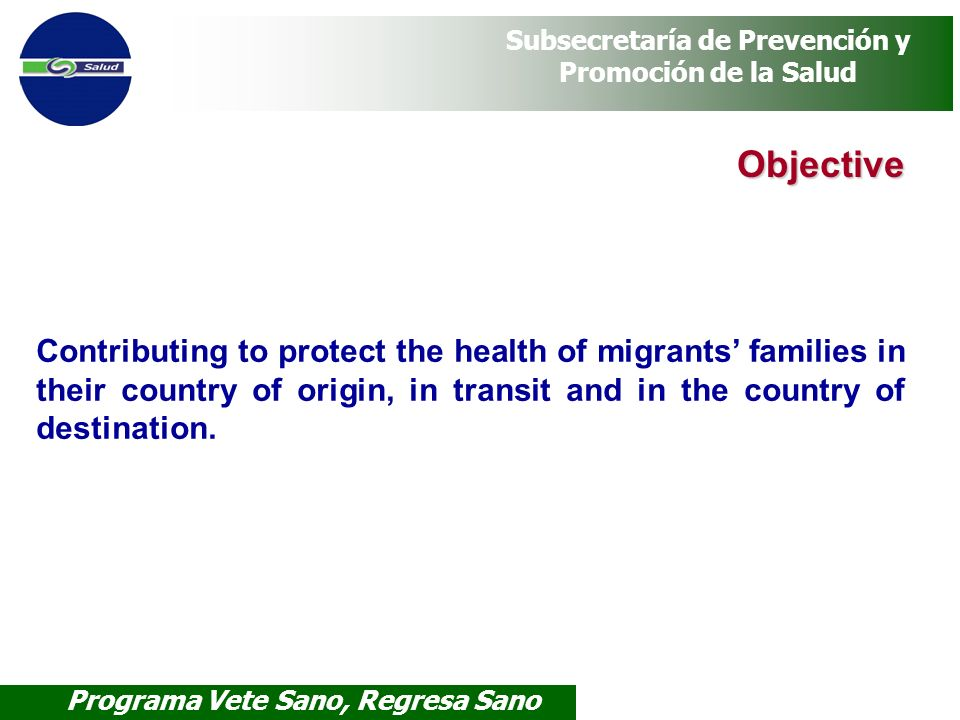Objective Contributing to protect the health of migrants' families in their country of origin, in transit and in the country of destination.