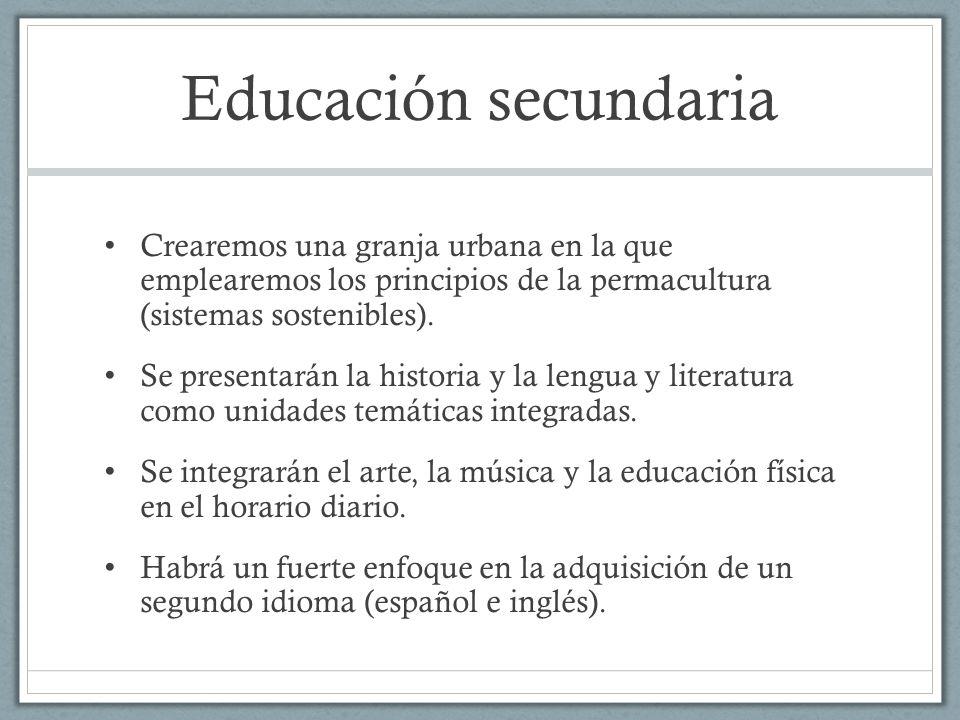 Educación secundaria Crearemos una granja urbana en la que emplearemos los principios de la permacultura (sistemas sostenibles).