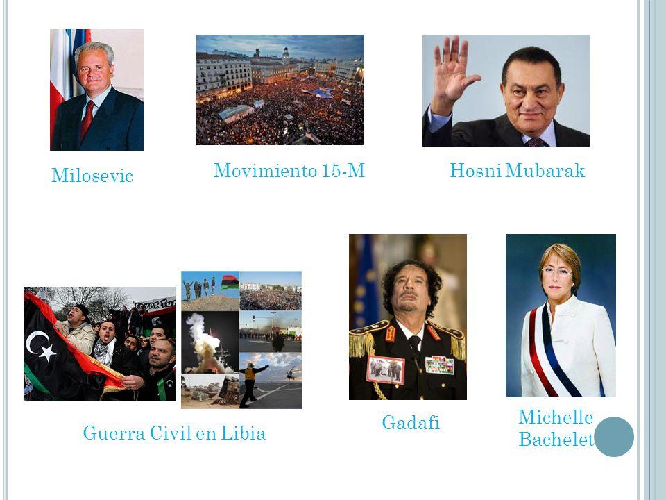 Movimiento 15-M Hosni Mubarak Milosevic Michelle Bachelet Gadafi Guerra Civil en Libia