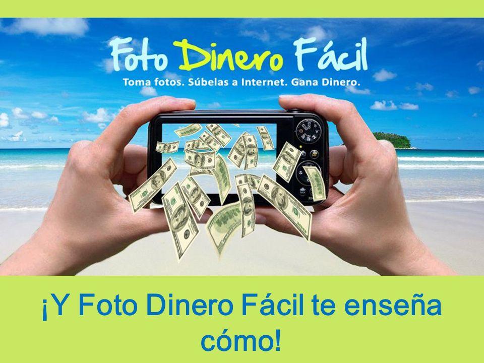 ¡Y Foto Dinero Fácil te enseña cómo!