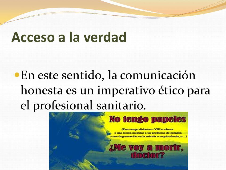 Acceso a la verdad En este sentido, la comunicación honesta es un imperativo ético para el profesional sanitario.