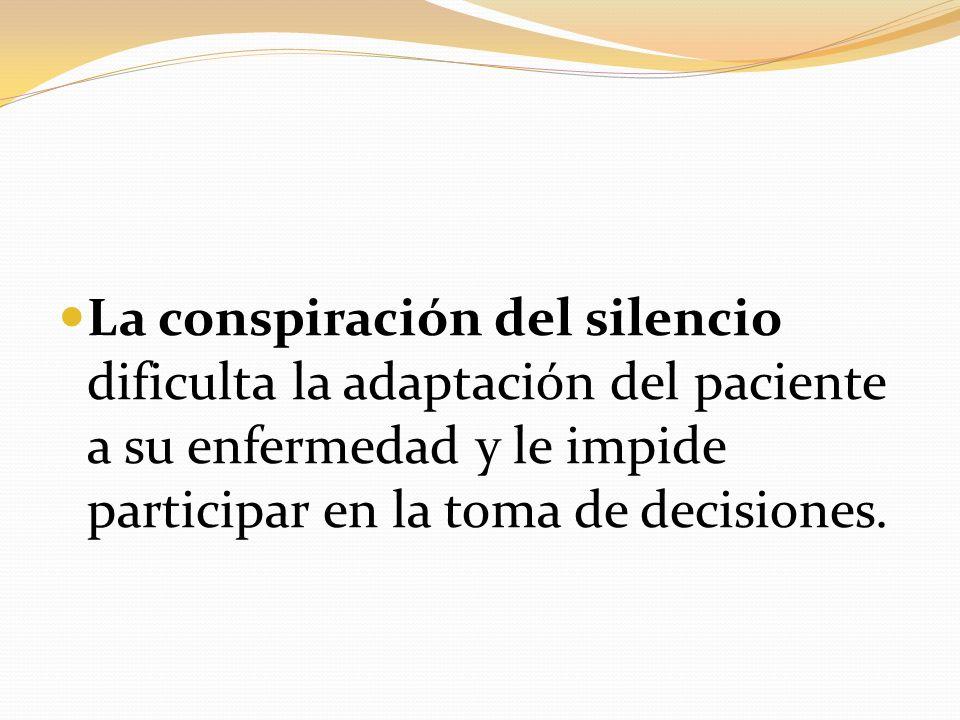 La conspiración del silencio dificulta la adaptación del paciente a su enfermedad y le impide participar en la toma de decisiones.