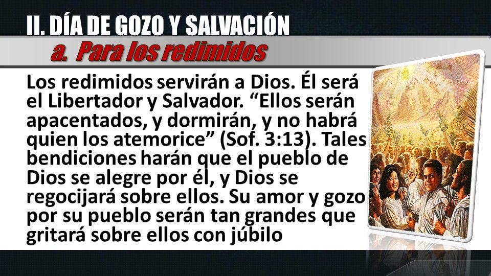 II. DÍA DE GOZO Y SALVACIÓN a. Para los redimidos