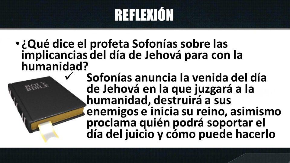 REFLEXIÓN ¿Qué dice el profeta Sofonías sobre las implicancias del día de Jehová para con la humanidad