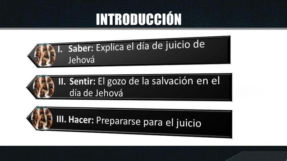 INTRODUCCIÓN I. Saber: Explica el día de juicio de Jehová