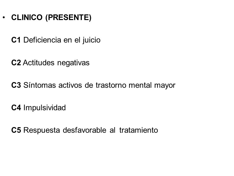 CLINICO (PRESENTE)C1 Deficiencia en el juicio. C2 Actitudes negativas C3 Síntomas activos de trastorno mental mayor.