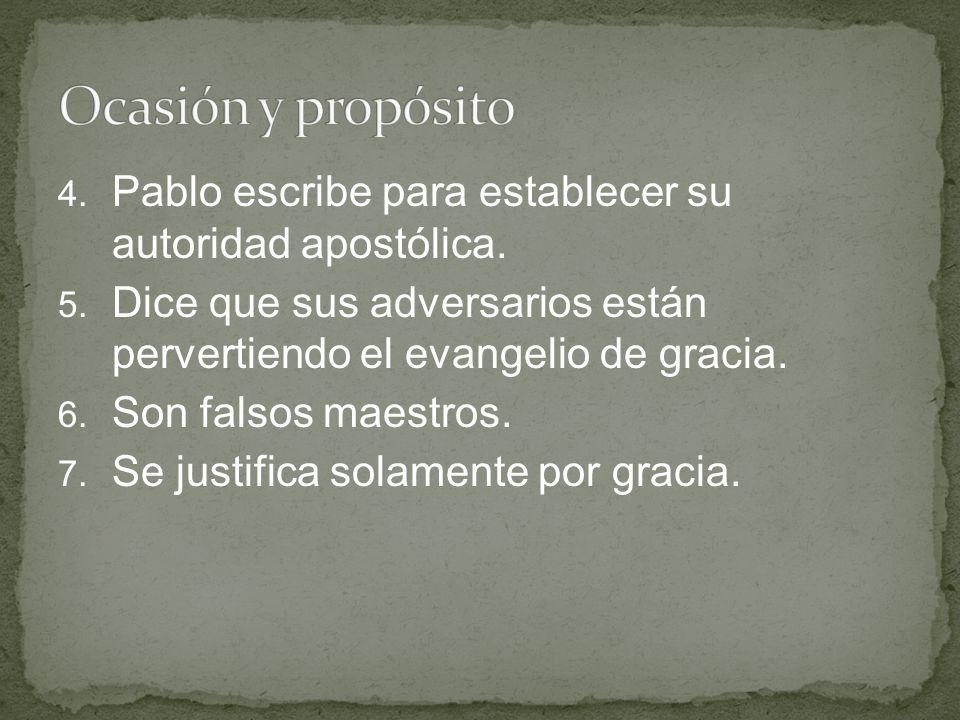 Ocasión y propósito Pablo escribe para establecer su autoridad apostólica. Dice que sus adversarios están pervertiendo el evangelio de gracia.