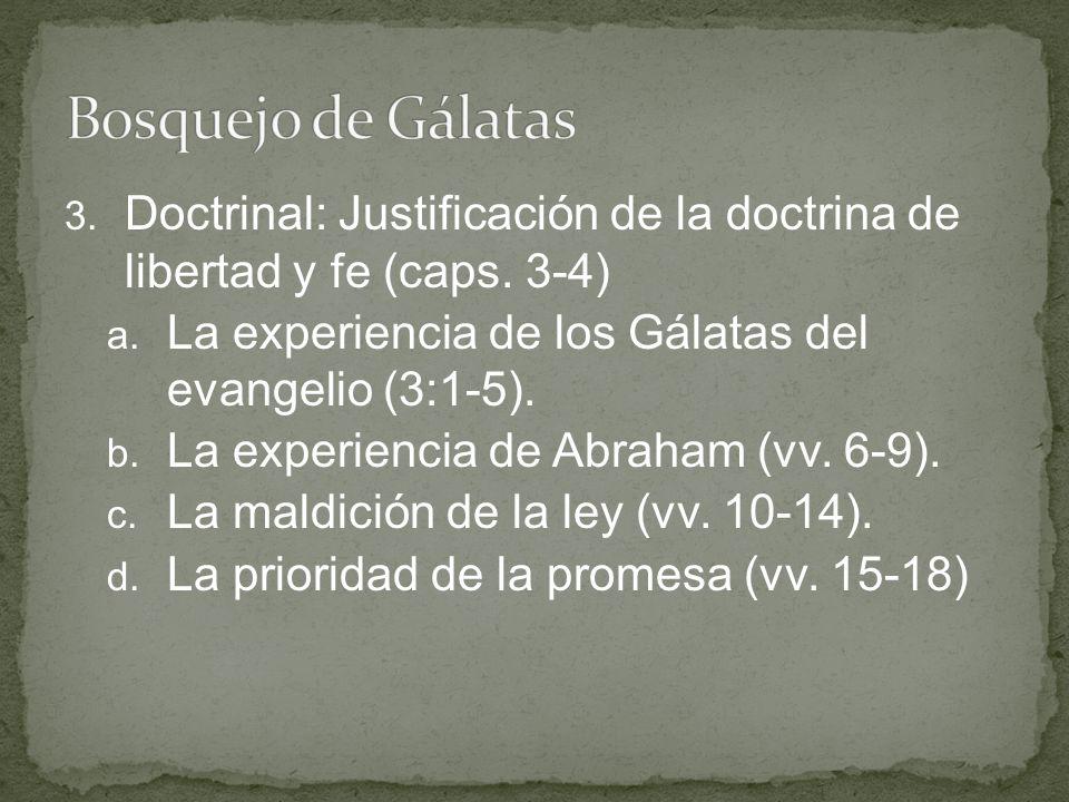 Bosquejo de Gálatas Doctrinal: Justificación de la doctrina de libertad y fe (caps. 3-4) La experiencia de los Gálatas del evangelio (3:1-5).