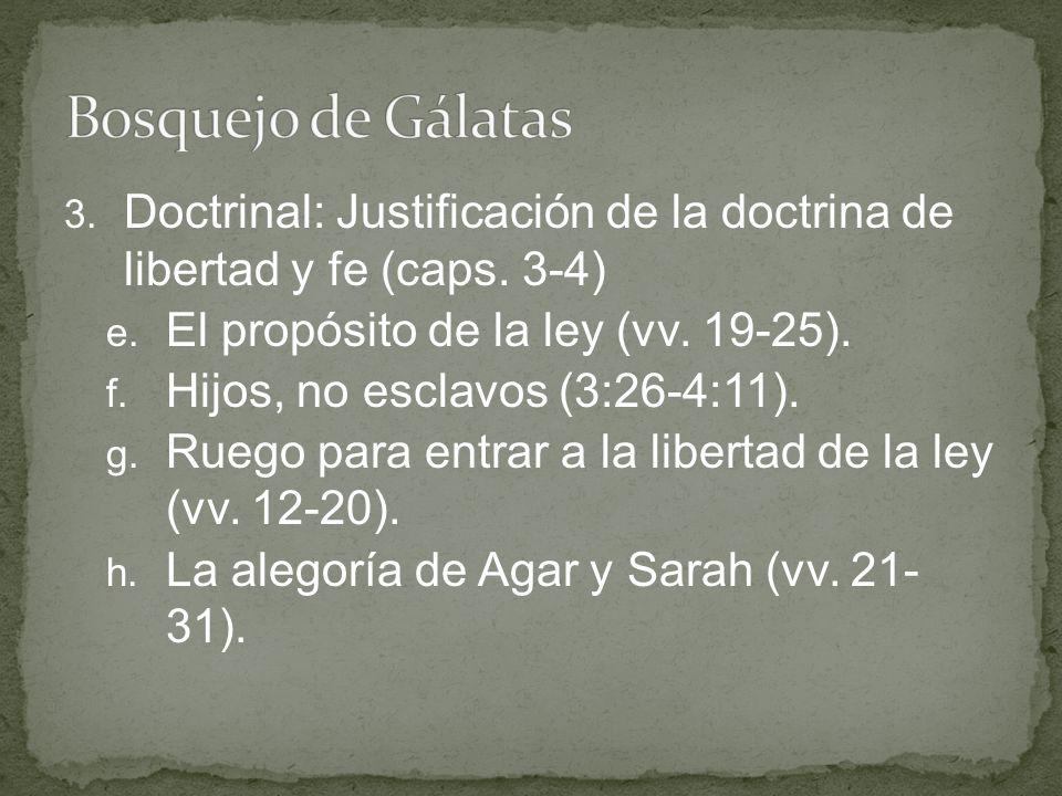 Bosquejo de Gálatas Doctrinal: Justificación de la doctrina de libertad y fe (caps. 3-4) El propósito de la ley (vv. 19-25).