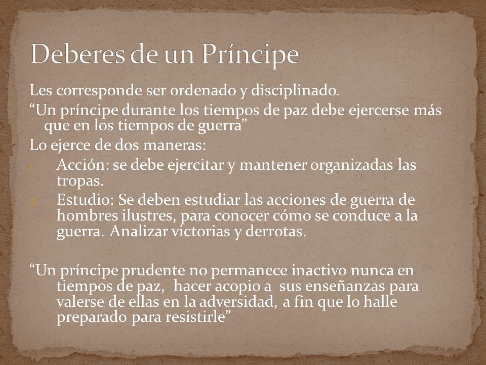 Deberes de un Príncipe Les corresponde ser ordenado y disciplinado.
