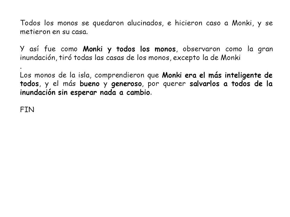 Todos los monos se quedaron alucinados, e hicieron caso a Monki, y se metieron en su casa.