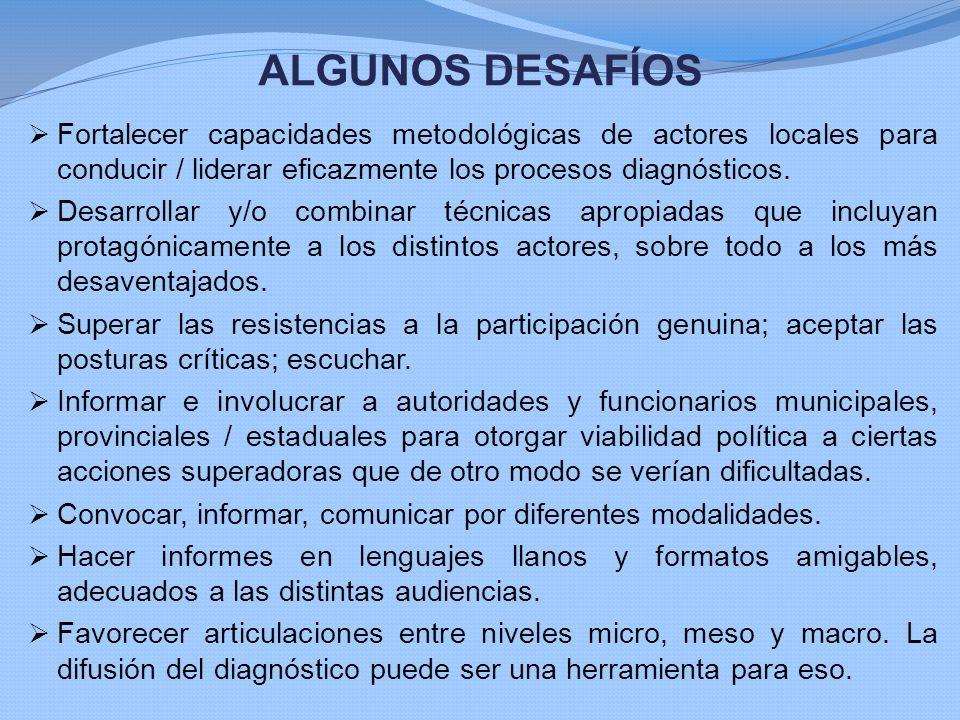 ALGUNOS DESAFÍOS Fortalecer capacidades metodológicas de actores locales para conducir / liderar eficazmente los procesos diagnósticos.