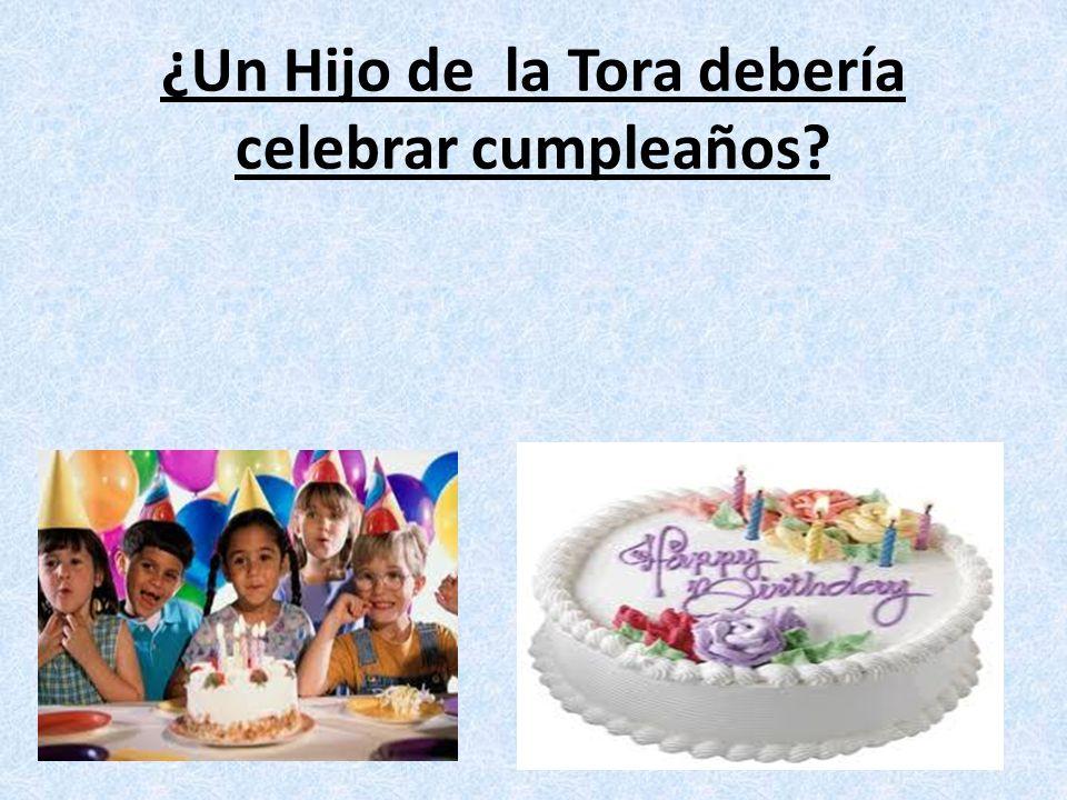 ¿Un Hijo de la Tora debería celebrar cumpleaños