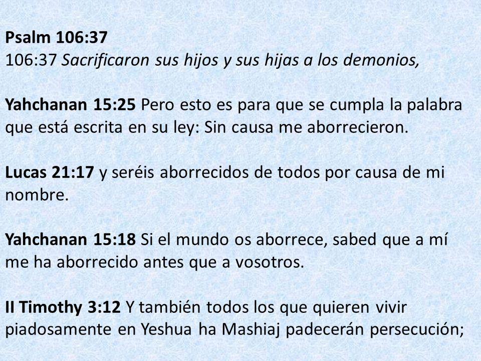 Psalm 106:37 106:37 Sacrificaron sus hijos y sus hijas a los demonios,