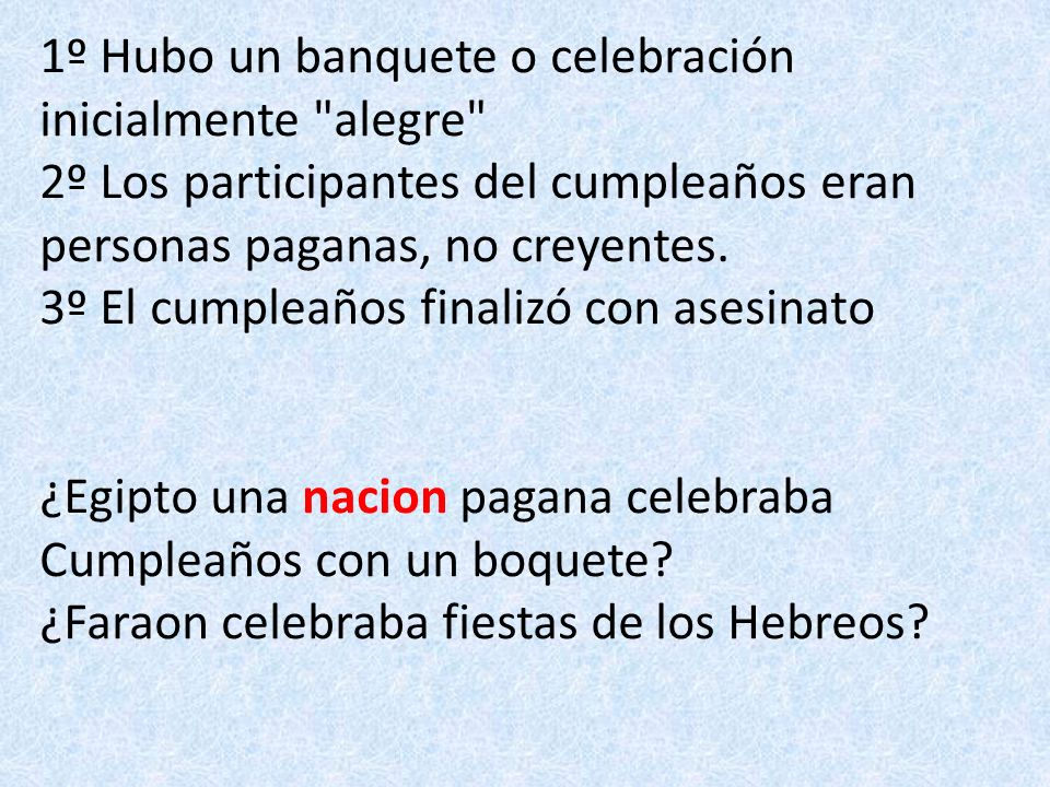 1º Hubo un banquete o celebración inicialmente alegre 2º Los participantes del cumpleaños eran personas paganas, no creyentes. 3º El cumpleaños finalizó con asesinato