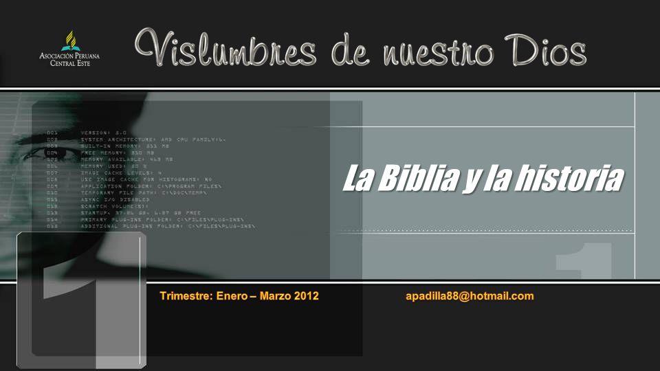 La Biblia y la historiaTrimestre: Enero – Marzo 2012 apadilla88@hotmail.com.