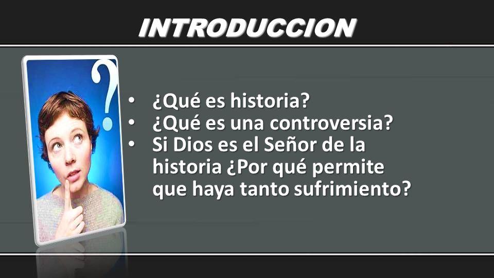 INTRODUCCION ¿Qué es historia ¿Qué es una controversia