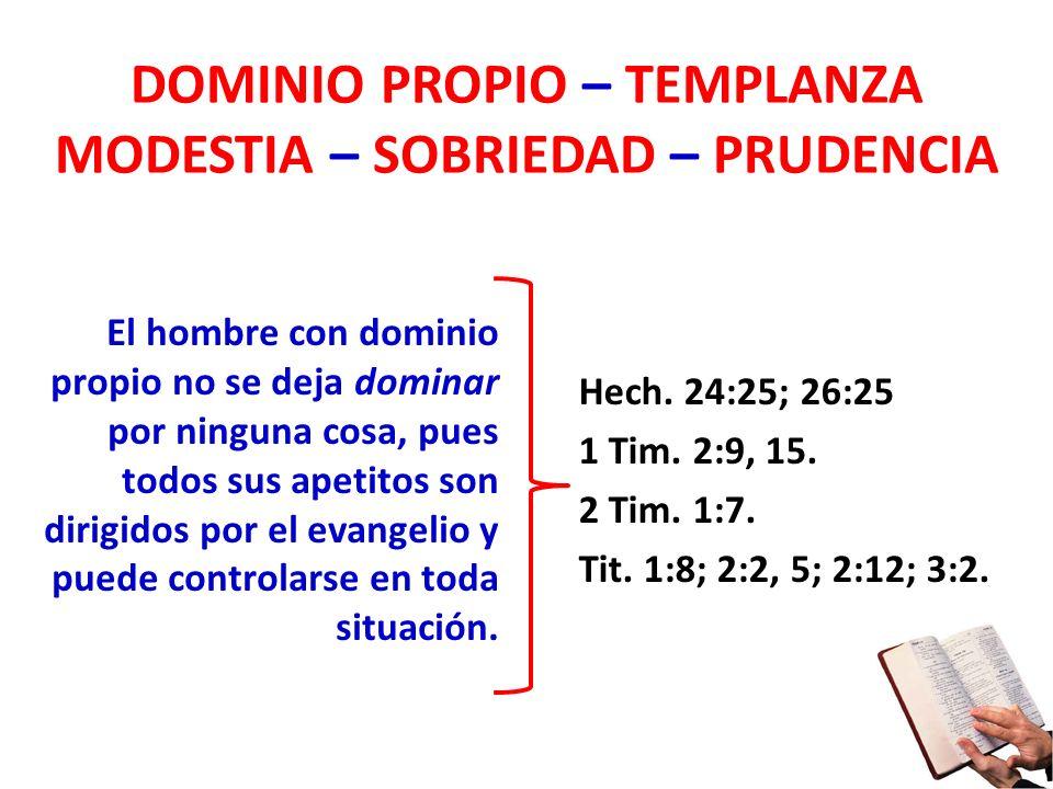 DOMINIO PROPIO – TEMPLANZA MODESTIA – SOBRIEDAD – PRUDENCIA