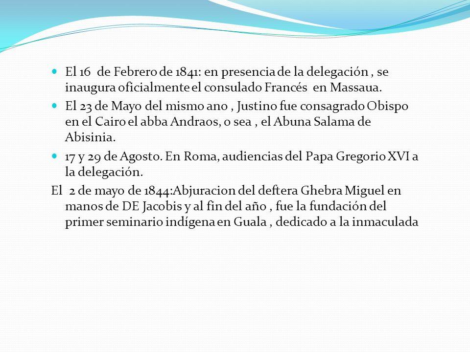 El 16 de Febrero de 1841: en presencia de la delegación , se inaugura oficialmente el consulado Francés en Massaua.