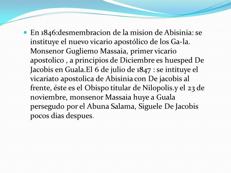 En 1846:desmembracion de la mision de Abisinia: se instituye el nuevo vicario apostólico de los Ga-la.