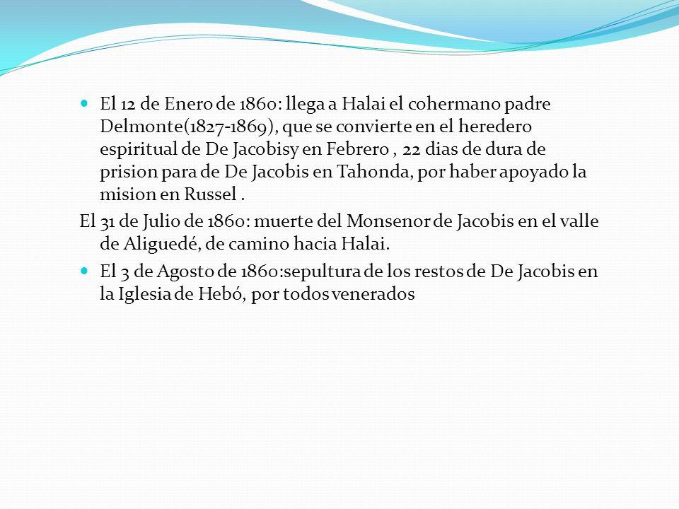 El 12 de Enero de 1860: llega a Halai el cohermano padre Delmonte(1827-1869), que se convierte en el heredero espiritual de De Jacobisy en Febrero , 22 dias de dura de prision para de De Jacobis en Tahonda, por haber apoyado la mision en Russel .