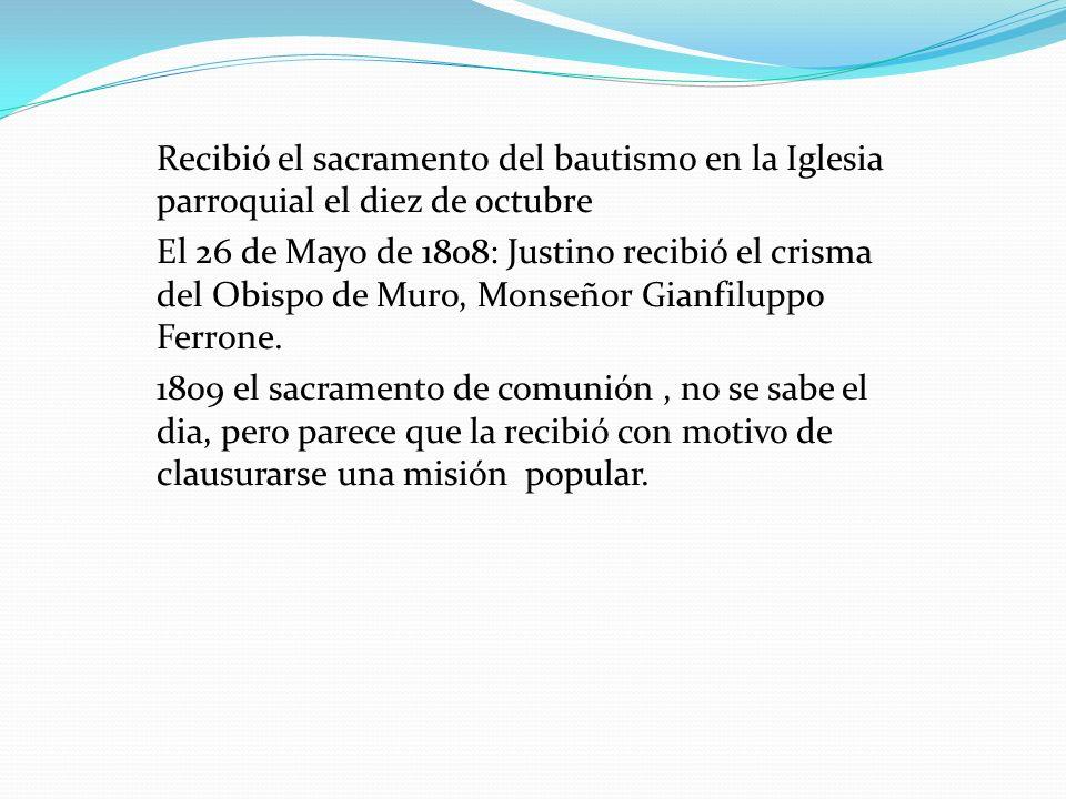 Recibió el sacramento del bautismo en la Iglesia parroquial el diez de octubre El 26 de Mayo de 1808: Justino recibió el crisma del Obispo de Muro, Monseñor Gianfiluppo Ferrone.