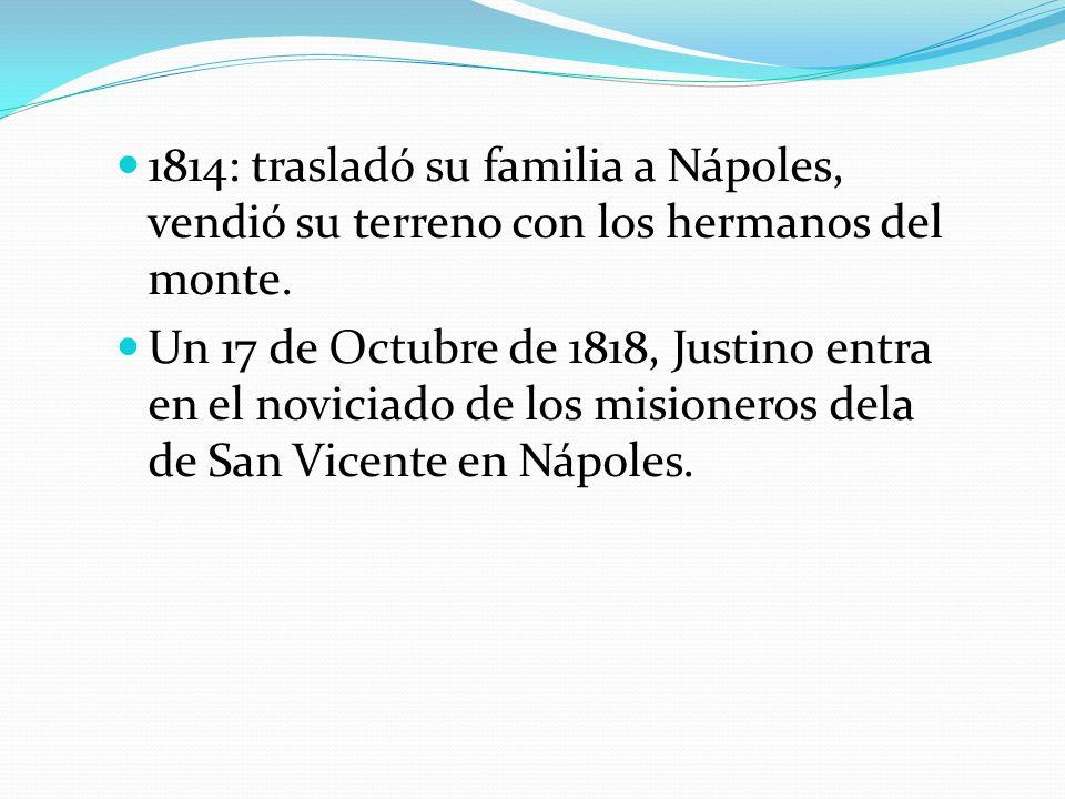 1814: trasladó su familia a Nápoles, vendió su terreno con los hermanos del monte.