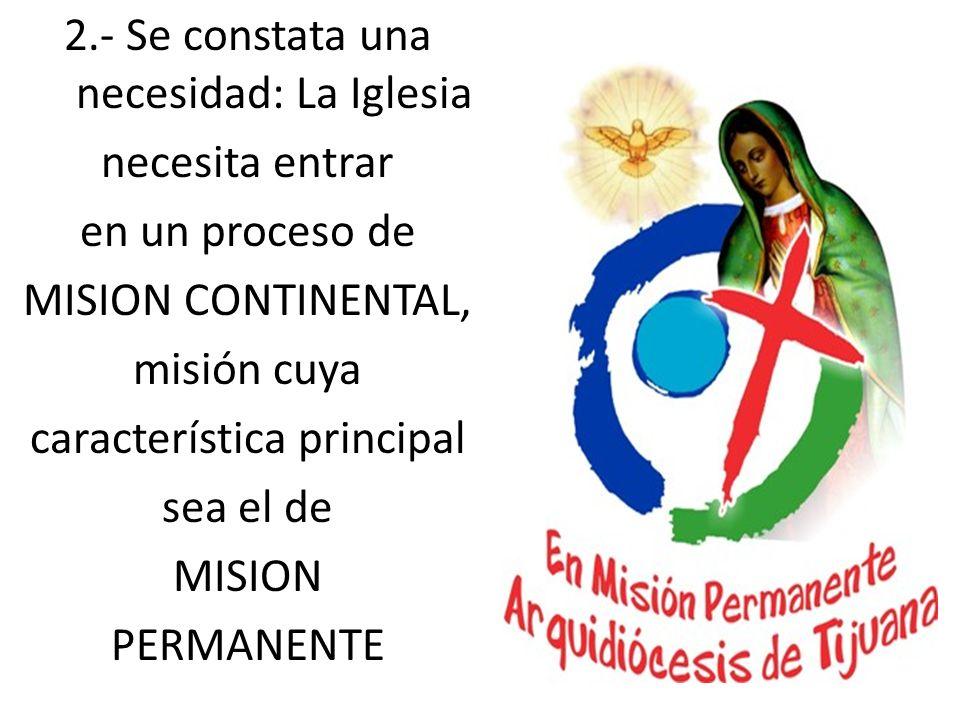 2.- Se constata una necesidad: La Iglesia necesita entrar en un proceso de MISION CONTINENTAL, misión cuya característica principal sea el de MISION PERMANENTE